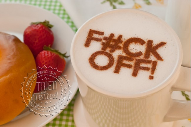 Coffee Stencils - F#CK OFF